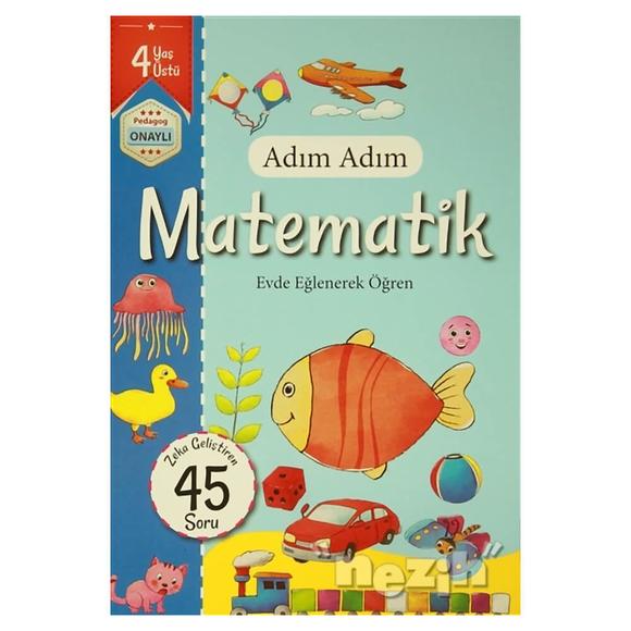 Adım Adım Matematik 4 Yaş - Zeka Geliştiren 45 Soru