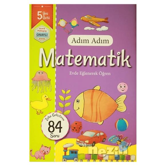 Adım Adım Matematik 5 Yaş - Zeka Geliştiren 84 Soru