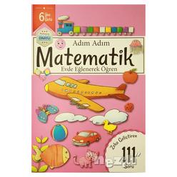 Adım Adım Matematik 6 Yaş - Zeka Geliştiren 111 Soru - Thumbnail