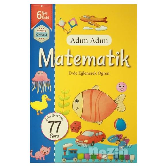 Adım Adım Matematik 6 Yaş - Zeka Geliştiren 77 Soru