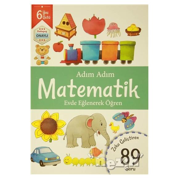 Adım Adım Matematik 6 Yaş - Zeka Geliştiren 89 Soru