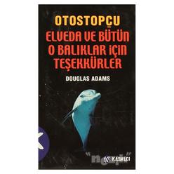 Otostopçu 4. Kitap: Elveda ve Bütün O Balıklar İçin Teşekkürler - Thumbnail